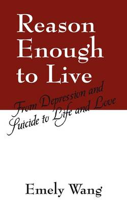 Reason Enough to Live: From Depression and Suicide to Life and Love (Paperback)