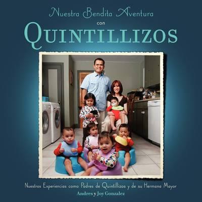 Nuestra Bendita Aventura Con Quintillizos: Nuestras Experiencias Como Padres de Quintillizos y Su Hermana Mayor (Paperback)