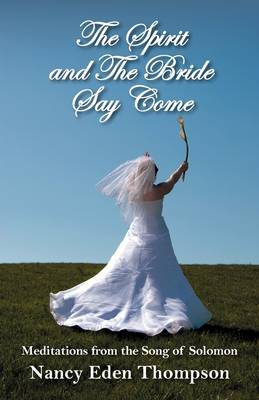 Spirit and the Bride Say Come: Meditations from the Song of Solomon (Paperback)