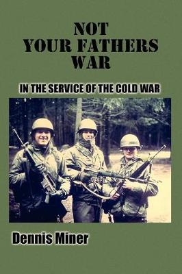 Not Your Fathers War: In the Service of the Cold War (Paperback)