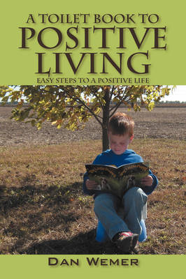 A Toilet Book to Positive Living: Easy Steps to a Positive Life (Paperback)