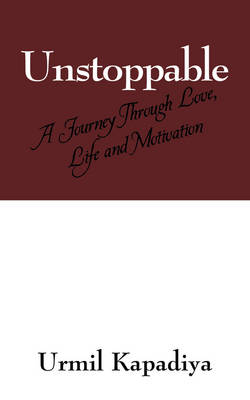 Unstoppable: A Journey Through Love, Life and Motivation (Paperback)