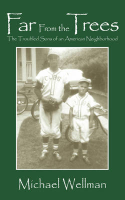 Far from the Trees: The Troubled Sons of an American Neighborhood (Paperback)