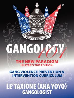 Gangology 101: Nine Steps to Empowerment Process Gang Violence Prevention & Intervention Curriculum (2nd Edition) (Paperback)