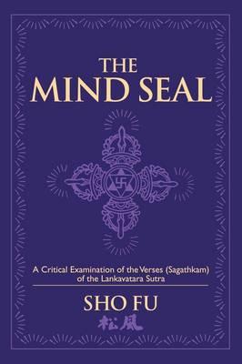 The Mind Seal: A Critical Examination of the Verses (Sagathakam) of the Lankatavara Sutra (Paperback)