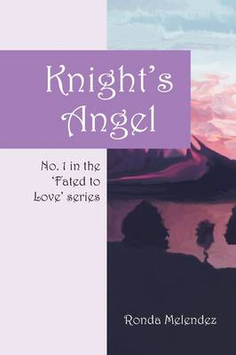 Knight's Angel: No. 1 in the 'Fated to Love' Series - Fated to Love (Paperback)