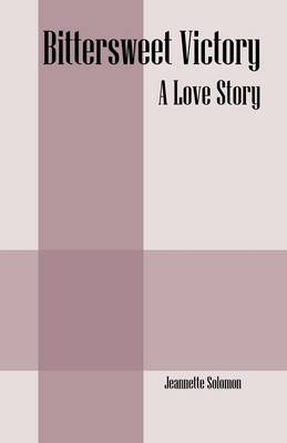 Bittersweet Victory: A Love Story (Paperback)
