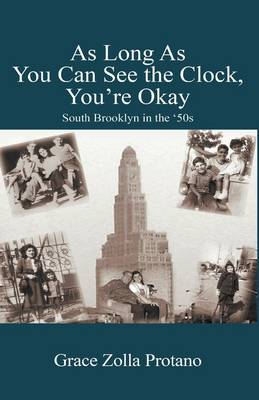 As Long as You Can See the Clock, You're Okay: South Brooklyn in the '50s (Hardback)
