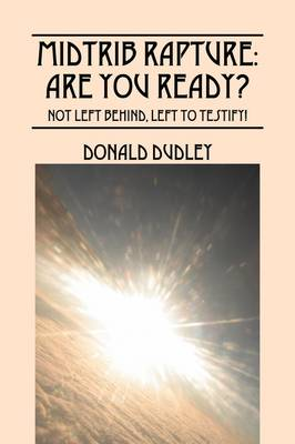 Midtrib Rapture: Are You Ready?: Not Left Behind, Left to Testify! (Hardback)