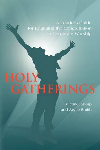 Holy Gatherings: A Leader's Guide for Engaging the Congregation in Corporate Worship (Paperback)