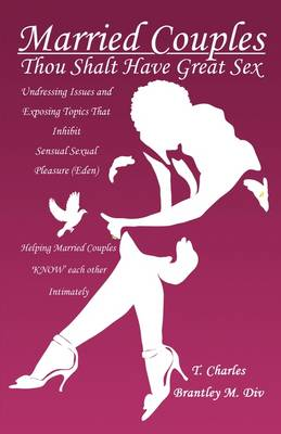 Married Couples: Thou Shalt Have Great Sex: Undressing Issues and Exposing Topics That Inhibit Sexual Pleasure (Eden) (Paperback)