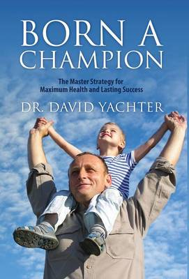 Born a Champion: The Master Strategy for Maximum Health and Lasting Success (Hardback)