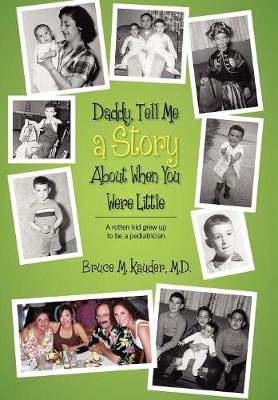 Daddy, Tell Me a Story about When You Were Little: (A Rotten Kid Grew Up to Be a Pediatrician) (Hardback)