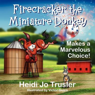 Firecracker the Miniature Donkey: Makes a Marvelous Choice! (Paperback)