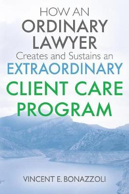 How an Ordinary Lawyer Creates and Sustains an Extraordinary Client Care Program (Paperback)