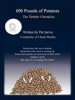 600 Pounds of Potatoes: The Tarbaby Chronicles (Paperback)
