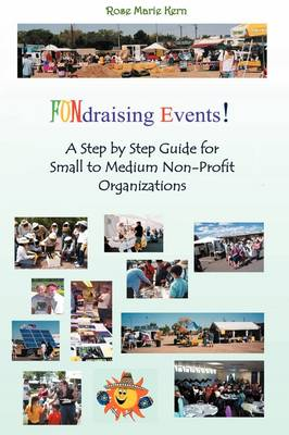 Fundraising Events!: A Step by Step Guide for Small to Medium Non-Profit Organizations (Paperback)