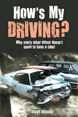 How's My Driving?: Why Every Other Driver Doesn't Seem to Have a Clue! (Paperback)