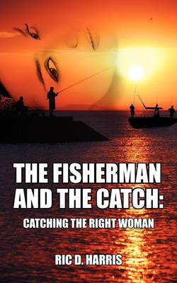 The Fisherman and the Catch: Catching the Right Woman (Paperback)