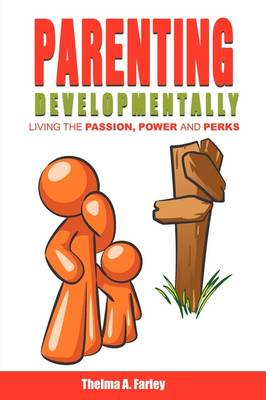 Parenting Developmentally: Living the Passion, Power and Perks (Paperback)