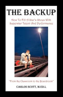 The Backup: How to Fill a Star's Shoes with Superstar Talent and Performance (Paperback)