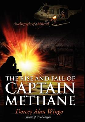 The Rise and Fall of Captain Methane: Autobiography of a Maverick (Hardback)