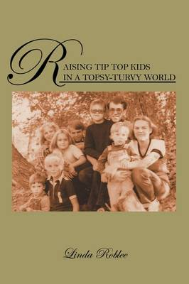 Raising Tip Top Kids in a Topsy-Turvy World (Paperback)