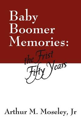 Baby Boomer Memories: The First Fifty Years (Paperback)