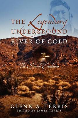 The Legendary Underground River of Gold: The Search Continues (Paperback)
