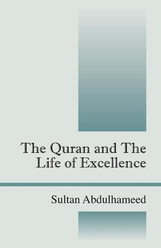 The Quran and the Life of Excellence (Paperback)