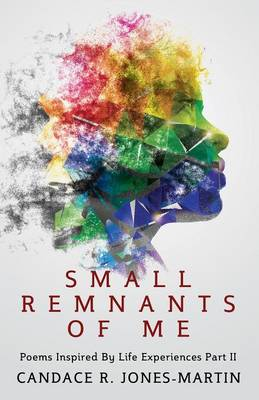 Small Remnants of Me: Poems Inspired by Life Experiences Part II (Paperback)