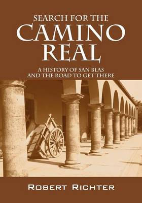 Search for the Camino Real: A History of San Blas and the Road to Get There (Paperback)