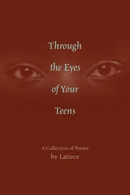 Through the Eyes of Your Teens: A Collection of Poems (Paperback)