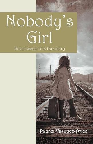 Nobody's Girl: Novel Based on a True Story (Paperback)