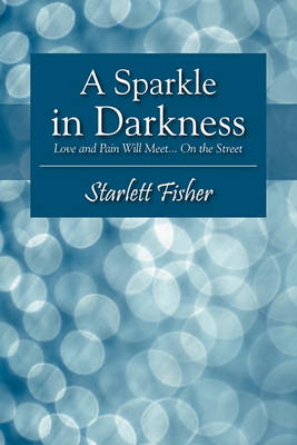 A Sparkle in Darkness: Love and Pain Will Meet... on the Street (Paperback)