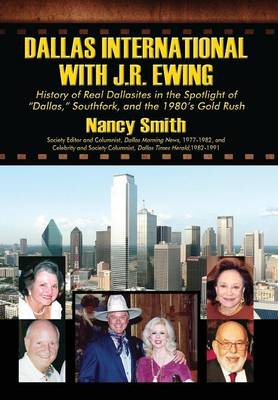 "Dallas International with J.R. Ewing: History of Real Dallasites in the Spotlight of ""Dallas,"" Southfork and the 1980's Gold Rush (Hardback)"