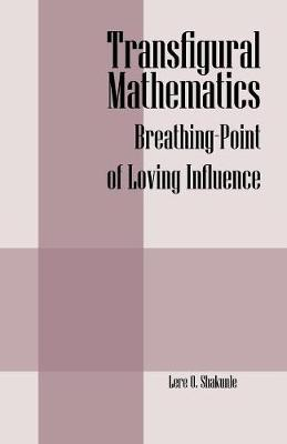 Transfigural Mathematics: Breathing-Point of Loving Influence (Paperback)