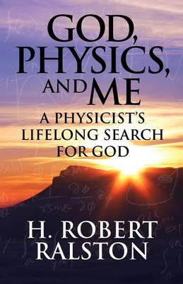 God, Physics and Me: A Physicist's Lifelong Search for God (Paperback)