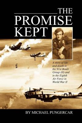 The Promise Kept: A Story of Life and Death in the 91st Bomb Group (H) and in the Eighth Air Force in World War II (Paperback)