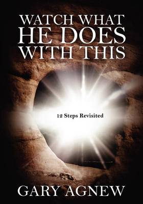 Watch What He Does with This: 12 Steps Revisited (Paperback)