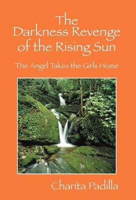 The Darkness Revenge of the Rising Sun: The Angel Takes the Girls Home (Hardback)
