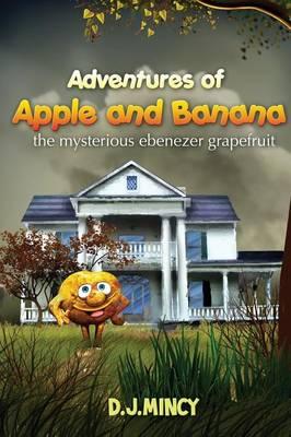 Adventures of Apple and Banana: The Mysterious Ebenezer Grapefruit (Paperback)