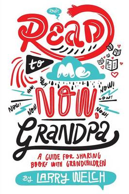 Read to Me Now, Grandpa: A Guide for Sharing Books with Grandchildren (Paperback)