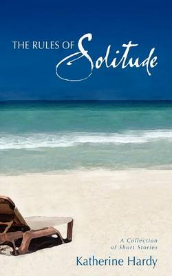 The Rules of Solitude: A Collection of Short Stories (Paperback)