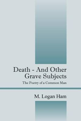 Death - And Other Grave Subjects: The Poetry of a Common Man (Paperback)