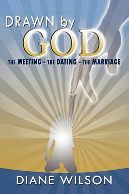 Drawn by God: The Meeting - The Dating - The Marriage (Paperback)