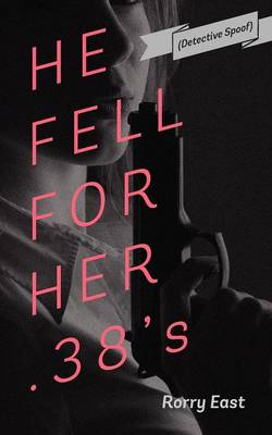 He Fell for Her .38's: (Detective Spoof) (Paperback)