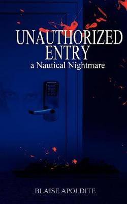 Unauthorized Entry: A Nautical Nightmare (Paperback)