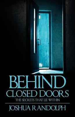 Behind Closed Doors: The SecretsThat Lie Within (Paperback)