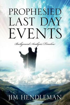 Prophesied Last Day Events: Background Analysis/Timeline (Paperback)